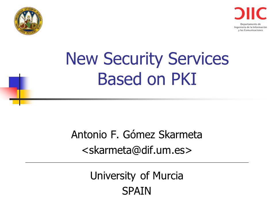 University of Murcia (Spain) New Security Services Based on PKI Antonio F. Gómez Skarmeta University of Murcia SPAIN