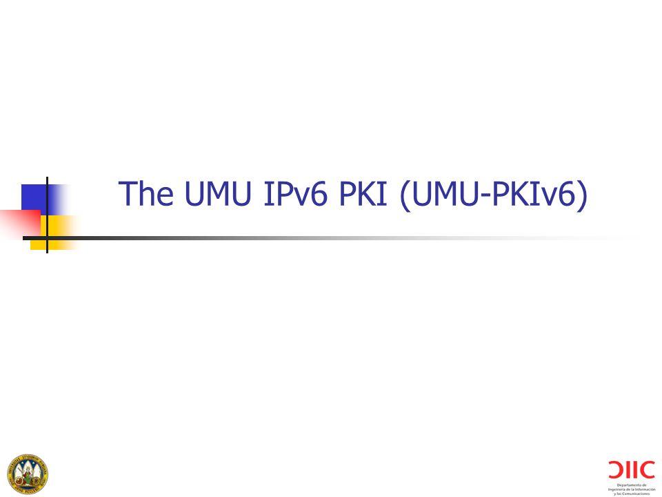 University of Murcia (Spain) The UMU IPv6 PKI (UMU-PKIv6)