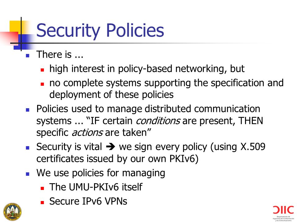 Security Policies There is... high interest in policy-based networking, but no complete systems supporting the specification and deployment of these p