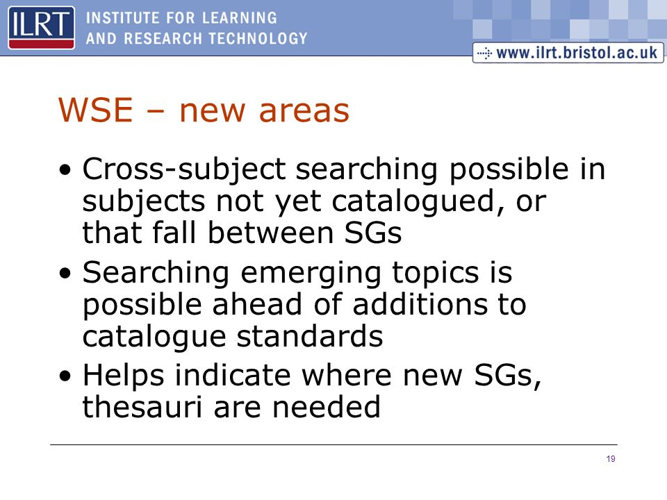 19 WSE – new areas Cross-subject searching possible in subjects not yet catalogued, or that fall between SGs Searching emerging topics is possible ahe