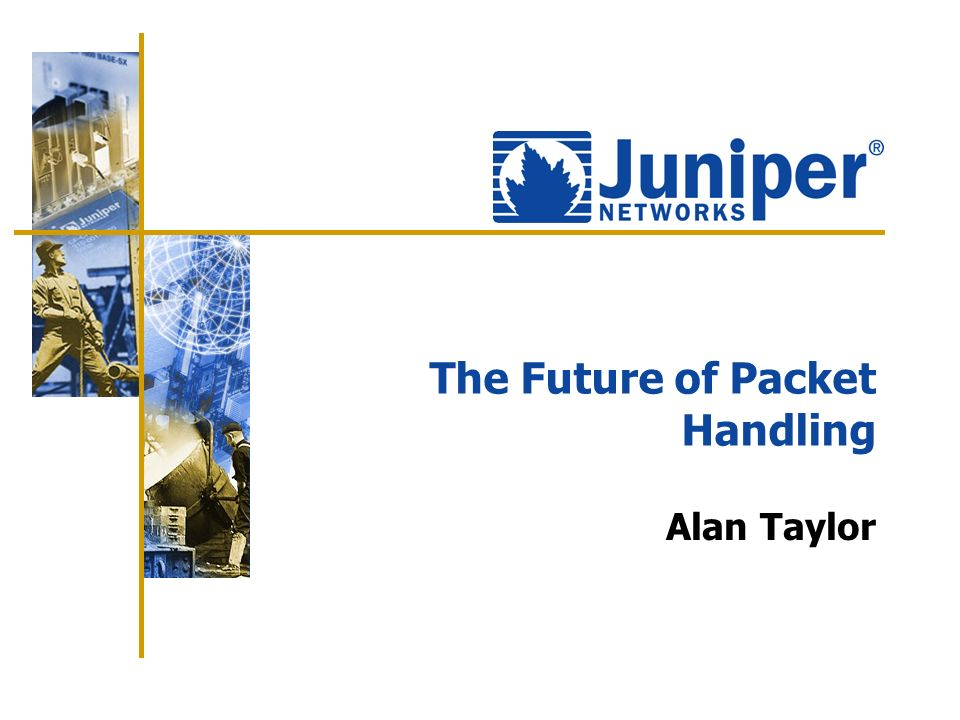 The Future of Packet Handling Alan Taylor