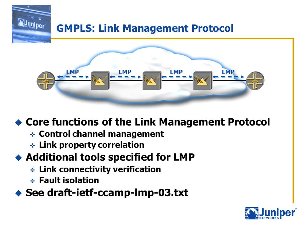 GMPLS: Link Management Protocol Core functions of the Link Management Protocol Control channel management Link property correlation Additional tools s