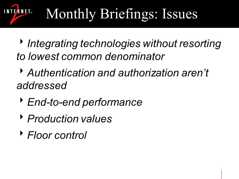 Monthly Briefings: Issues Integrating technologies without resorting to lowest common denominator Authentication and authorization arent addressed End