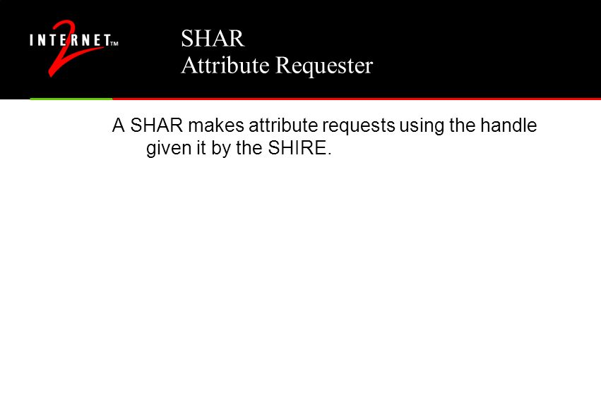SHAR Attribute Requester A SHAR makes attribute requests using the handle given it by the SHIRE.