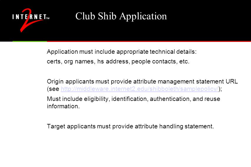 Club Shib Application Application must include appropriate technical details: certs, org names, hs address, people contacts, etc.