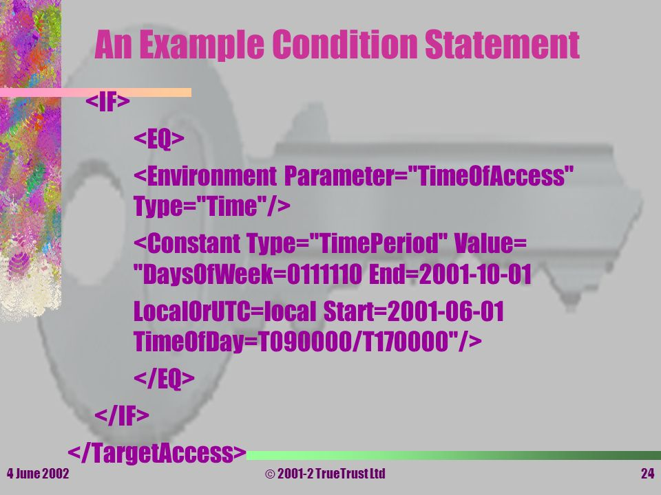 4 June 2002© 2001-2 TrueTrust Ltd24 An Example Condition Statement <Constant Type=