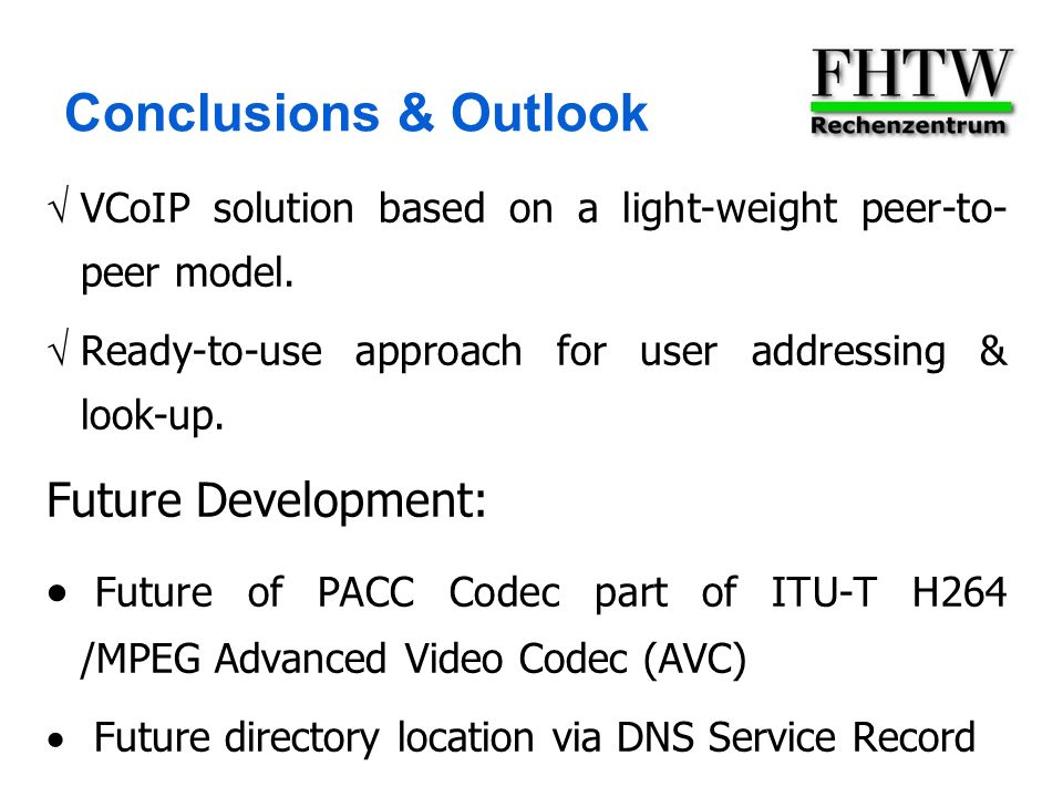 Conclusions & Outlook VCoIP solution based on a light-weight peer-to- peer model.