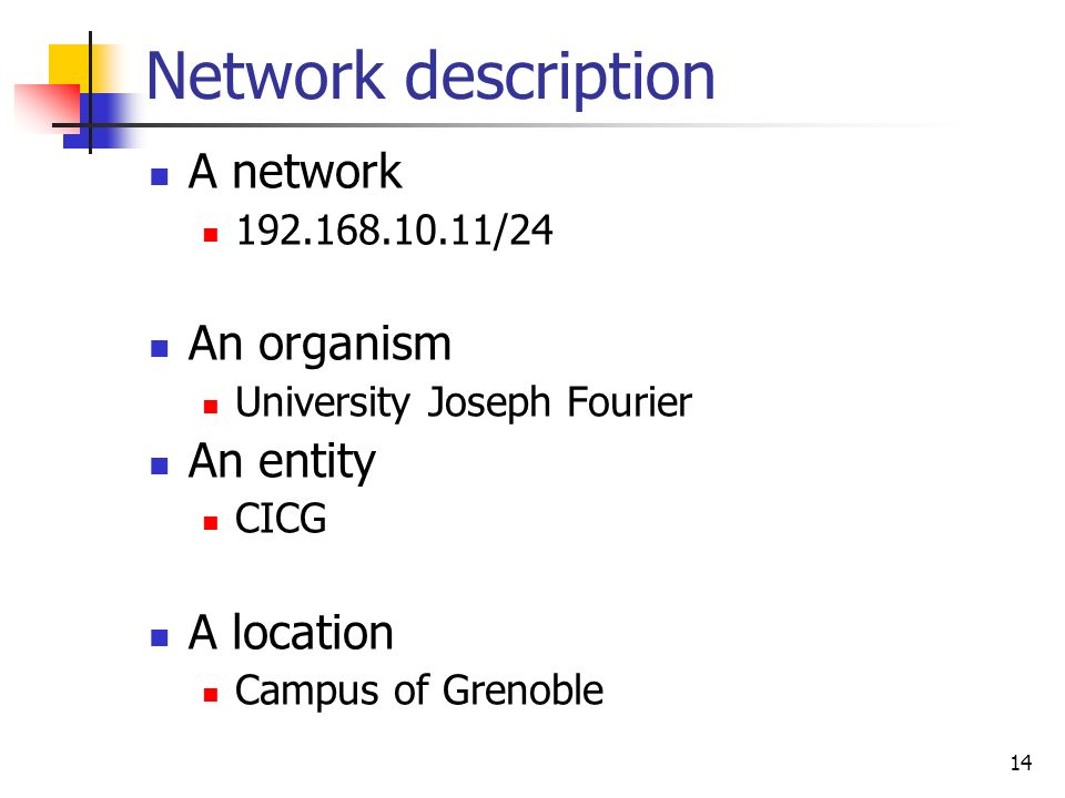 14 Network description A network 192.168.10.11/24 An organism University Joseph Fourier An entity CICG A location Campus of Grenoble