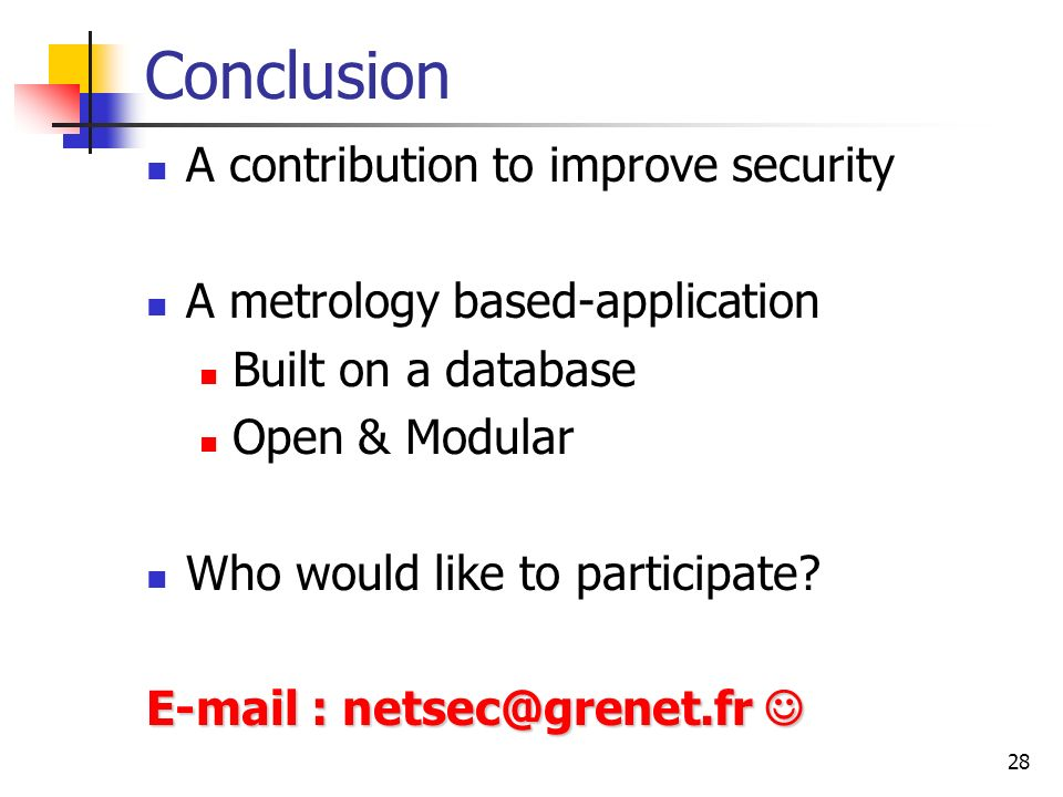 28 Conclusion A contribution to improve security A metrology based-application Built on a database Open & Modular Who would like to participate.