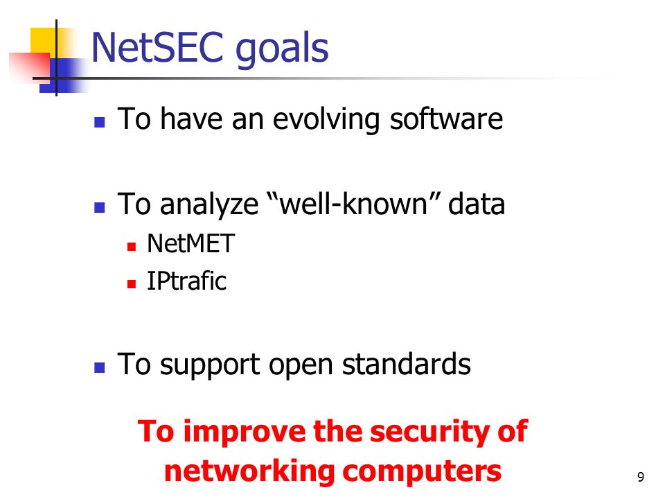10 NetSEC foundations Using a relational database A simple network description A modular architecture Using an open source software