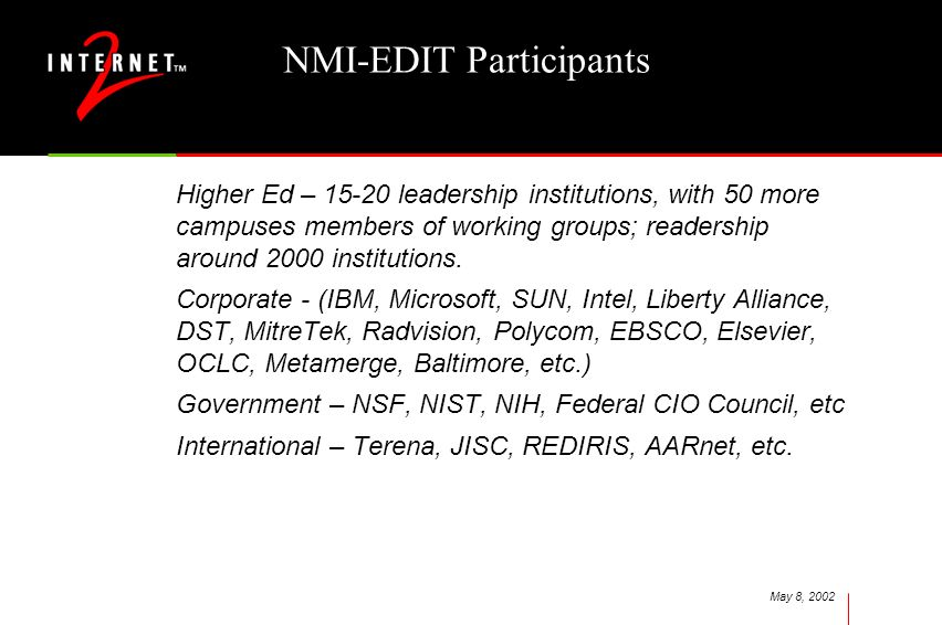 May 8, 2002 NMI-EDIT Participants Higher Ed – leadership institutions, with 50 more campuses members of working groups; readership around 2000 institutions.