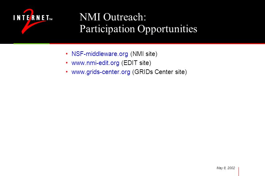 May 8, 2002 NMI Outreach: Participation Opportunities NSF-middleware.org (NMI site) www.nmi-edit.org (EDIT site) www.grids-center.org (GRIDs Center si