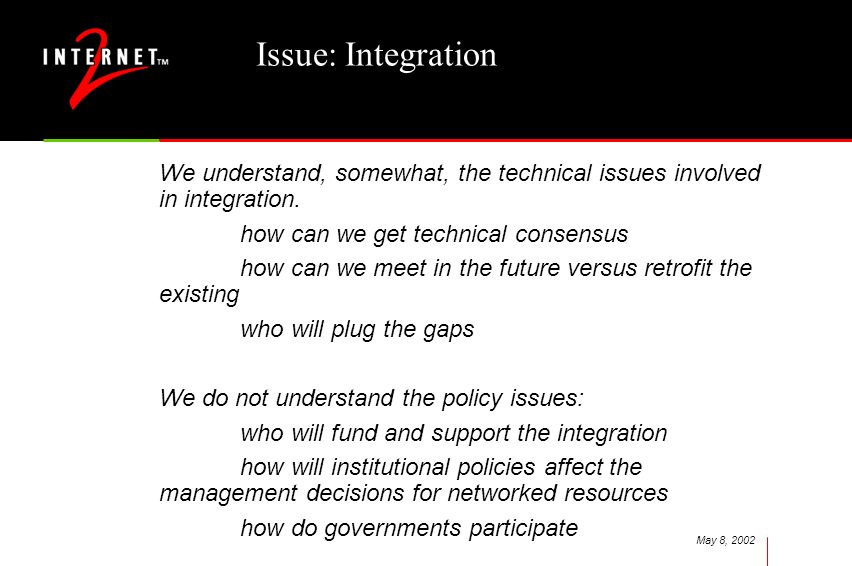 May 8, 2002 Issue: Integration We understand, somewhat, the technical issues involved in integration. how can we get technical consensus how can we me