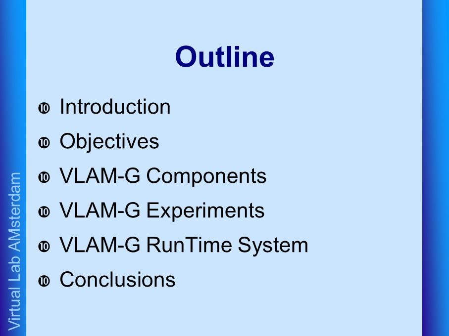Virtual Lab AMsterdam Outline Introduction Objectives VLAM-G Components VLAM-G Experiments VLAM-G RunTime System Conclusions