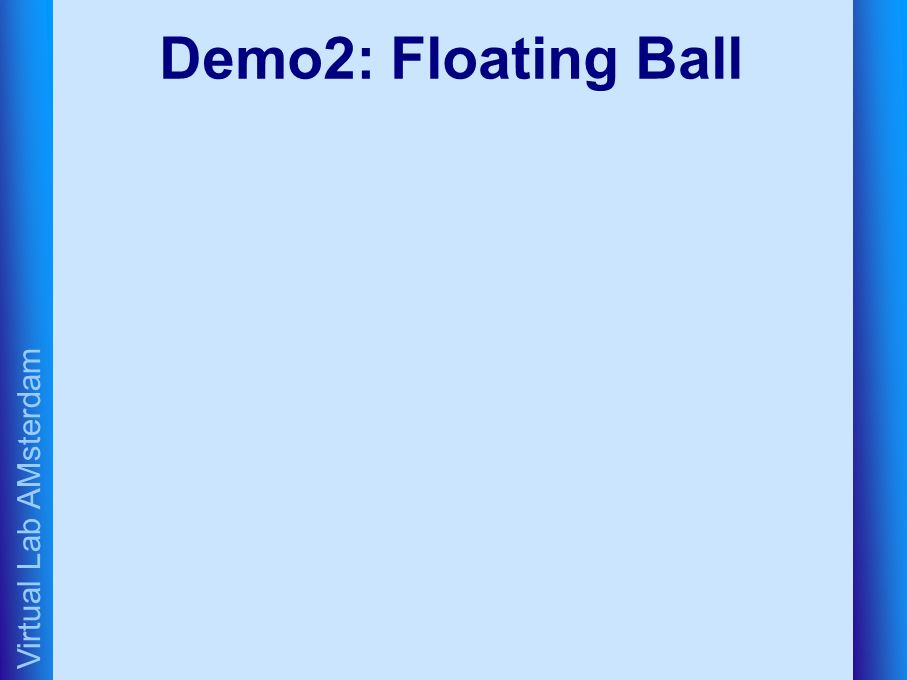 Virtual Lab AMsterdam Demo2: Floating Ball