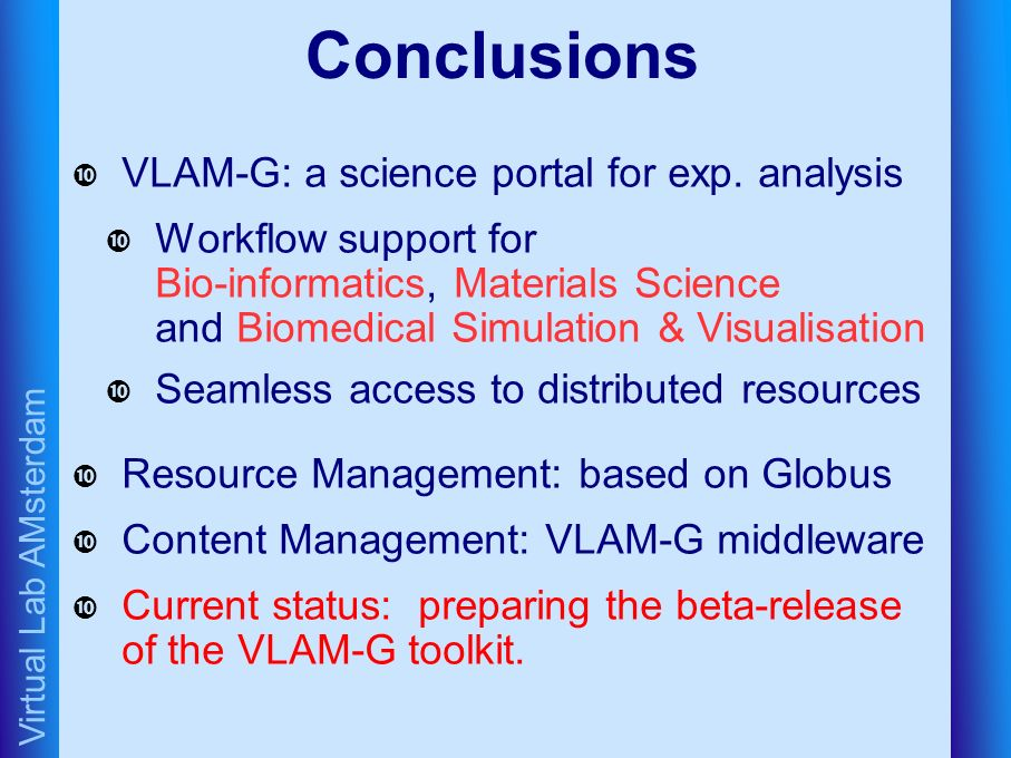 Virtual Lab AMsterdam Conclusions VLAM-G: a science portal for exp.