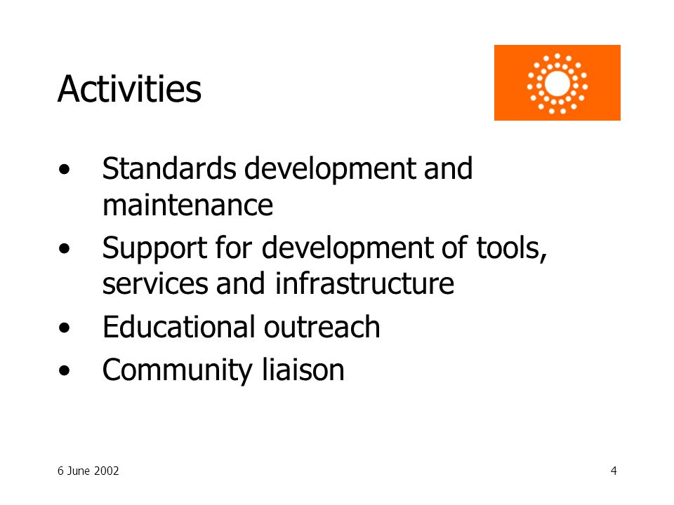 6 June Activities Standards development and maintenance Support for development of tools, services and infrastructure Educational outreach Community liaison