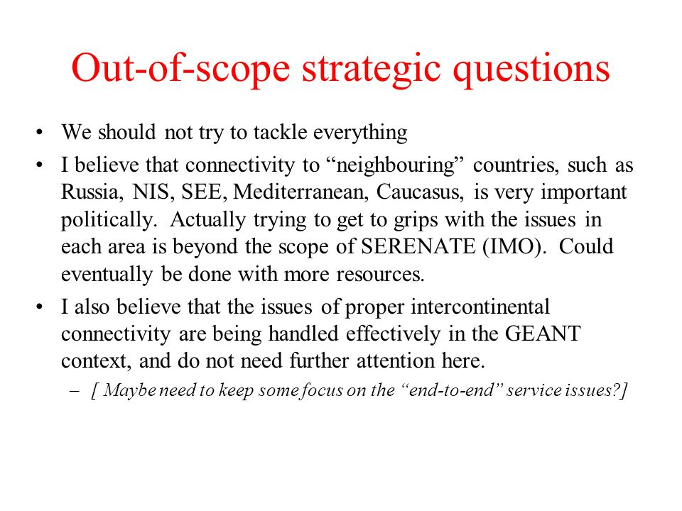 Out-of-scope strategic questions We should not try to tackle everything I believe that connectivity to neighbouring countries, such as Russia, NIS, SEE, Mediterranean, Caucasus, is very important politically.