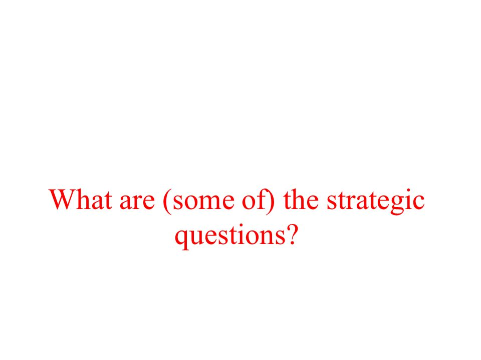 What are (some of) the strategic questions