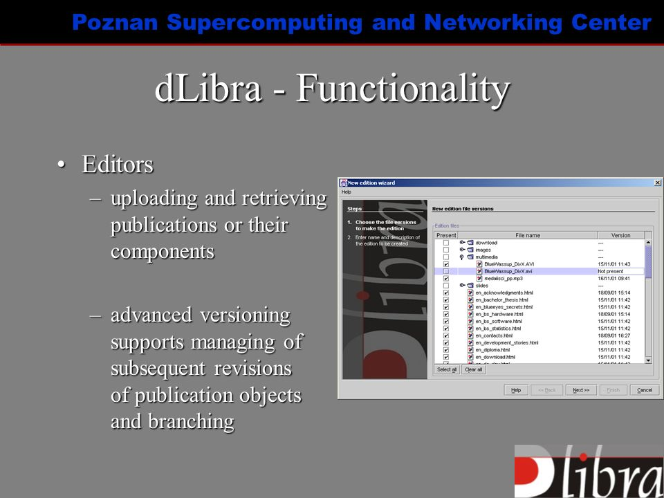 Poznan Supercomputing and Networking Center dLibra - Functionality EditorsEditors –uploading and retrieving publications or their components –advanced versioning supports managing of subsequent revisions of publication objects and branching