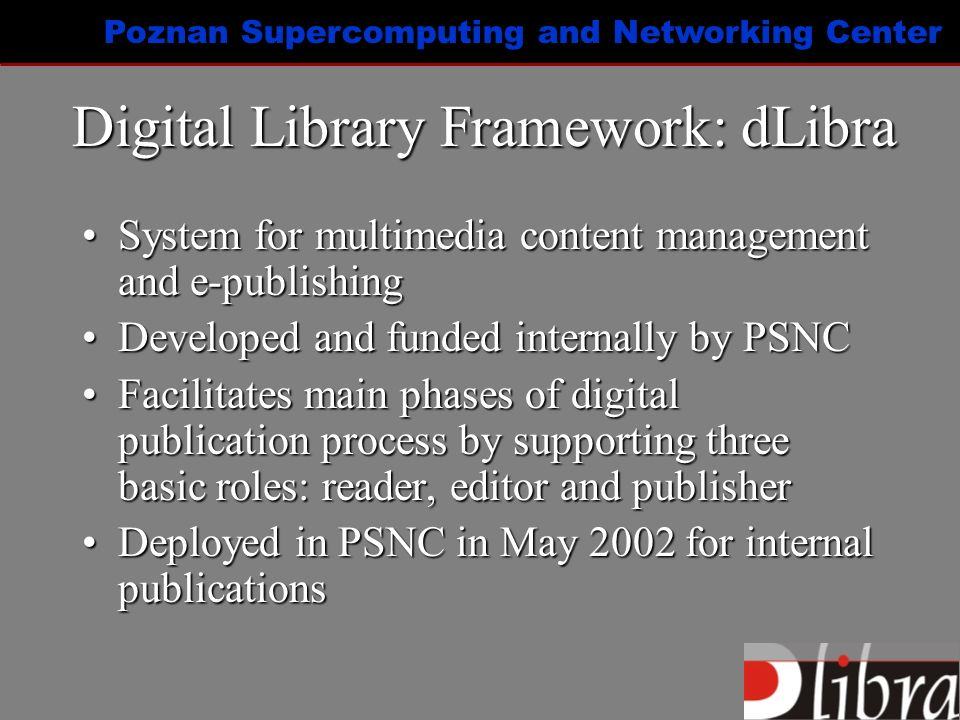 Poznan Supercomputing and Networking Center Acess management Rights Editor enables to alter access rights to library objectsRights Editor enables to alter access rights to library objects For a publicationFor a publication –View permits to read all published editions –Read permits to read all editions –Manage permits to manage publication For a branchFor a branch –Edit permits to update and put new files