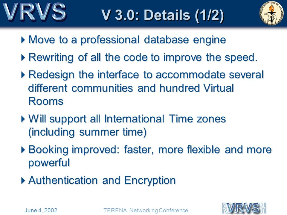 June 4, 2002TERENA, Networking Conference V 3.0: Details (1/2) Move to a professional database engine Move to a professional database engine Rewriting of all the code to improve the speed.