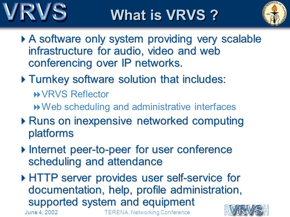 June 4, 2002TERENA, Networking Conference What is VRVS .