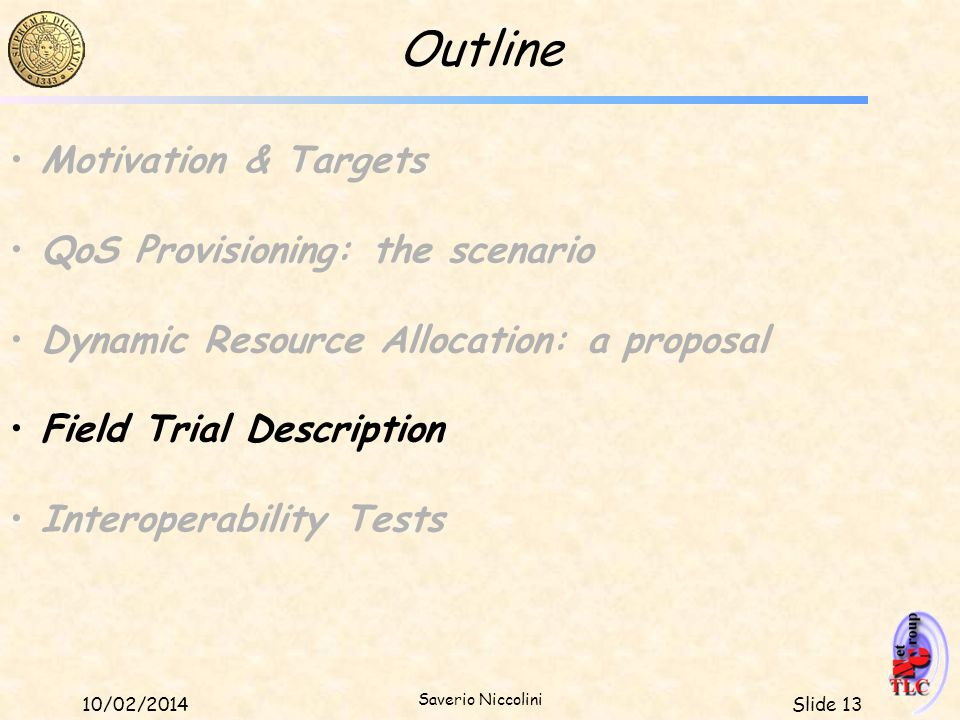 Slide 1310/02/2014 Saverio Niccolini Outline Motivation & Targets QoS Provisioning: the scenario Dynamic Resource Allocation: a proposal Field Trial D