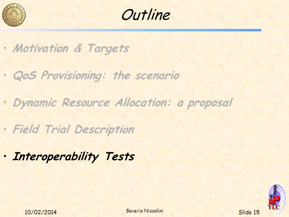 Slide 1510/02/2014 Saverio Niccolini Outline Motivation & Targets QoS Provisioning: the scenario Dynamic Resource Allocation: a proposal Field Trial D