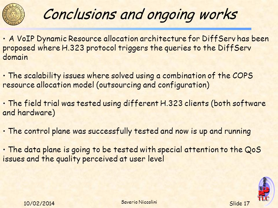 Slide 1710/02/2014 Saverio Niccolini Conclusions and ongoing works A VoIP Dynamic Resource allocation architecture for DiffServ has been proposed wher