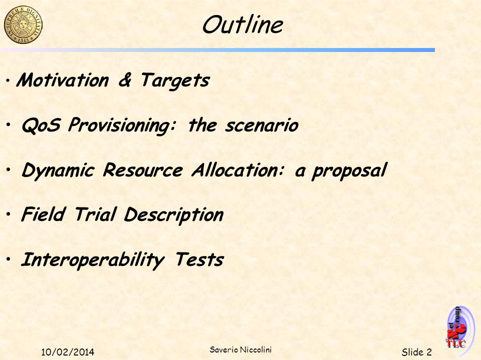 Slide 210/02/2014 Saverio Niccolini Outline Motivation & Targets QoS Provisioning: the scenario Dynamic Resource Allocation: a proposal Field Trial De