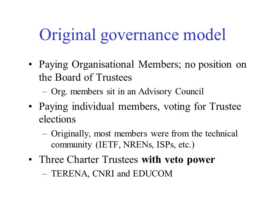 Original governance model Paying Organisational Members; no position on the Board of Trustees –Org. members sit in an Advisory Council Paying individu
