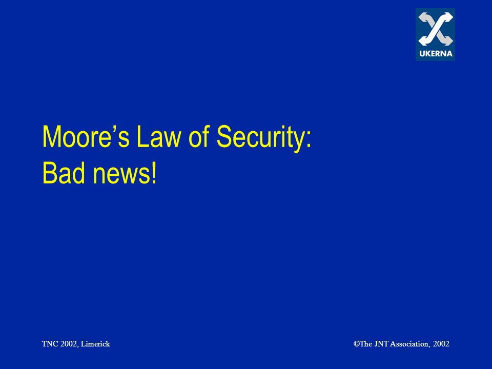 TNC 2002, Limerick©The JNT Association, 2002 Moores Law of Security: Bad news!