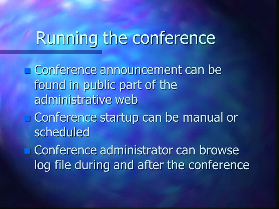Running the conference n Conference announcement can be found in public part of the administrative web n Conference startup can be manual or scheduled n Conference administrator can browse log file during and after the conference