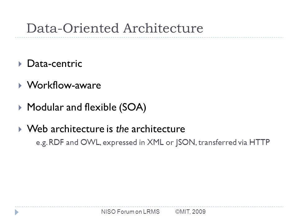 Data-Oriented Architecture Data-centric Workflow-aware Modular and flexible (SOA) Web architecture is the architecture e.g.