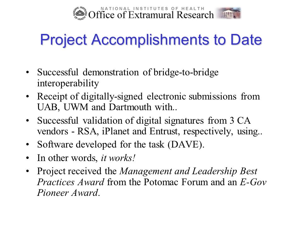 Project Accomplishments to Date Successful demonstration of bridge-to-bridge interoperability Receipt of digitally-signed electronic submissions from