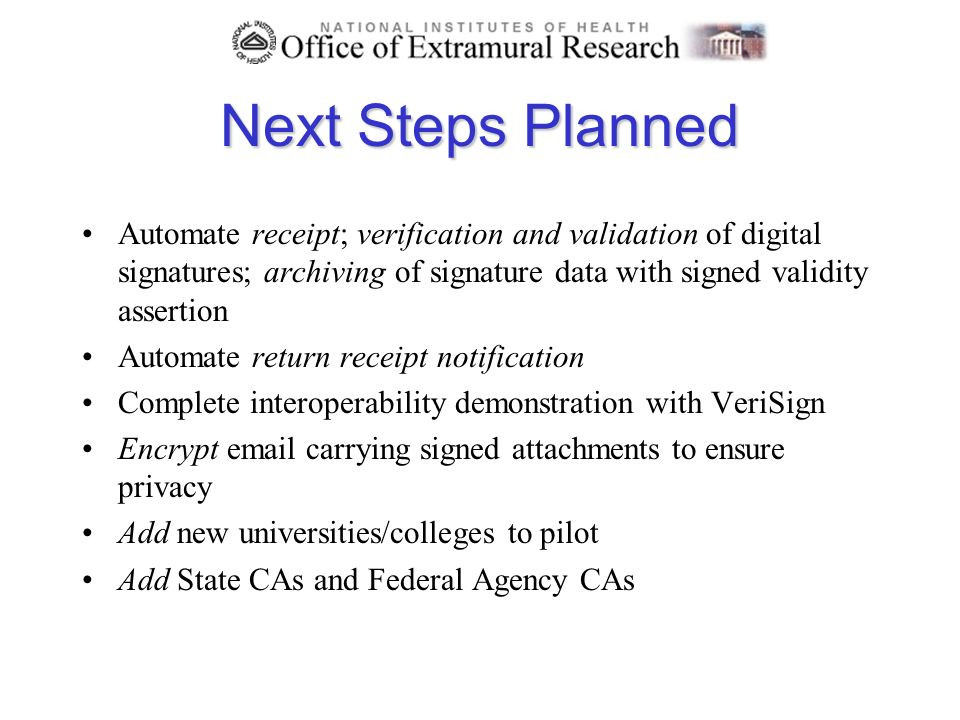 Next Steps Planned Automate receipt; verification and validation of digital signatures; archiving of signature data with signed validity assertion Aut