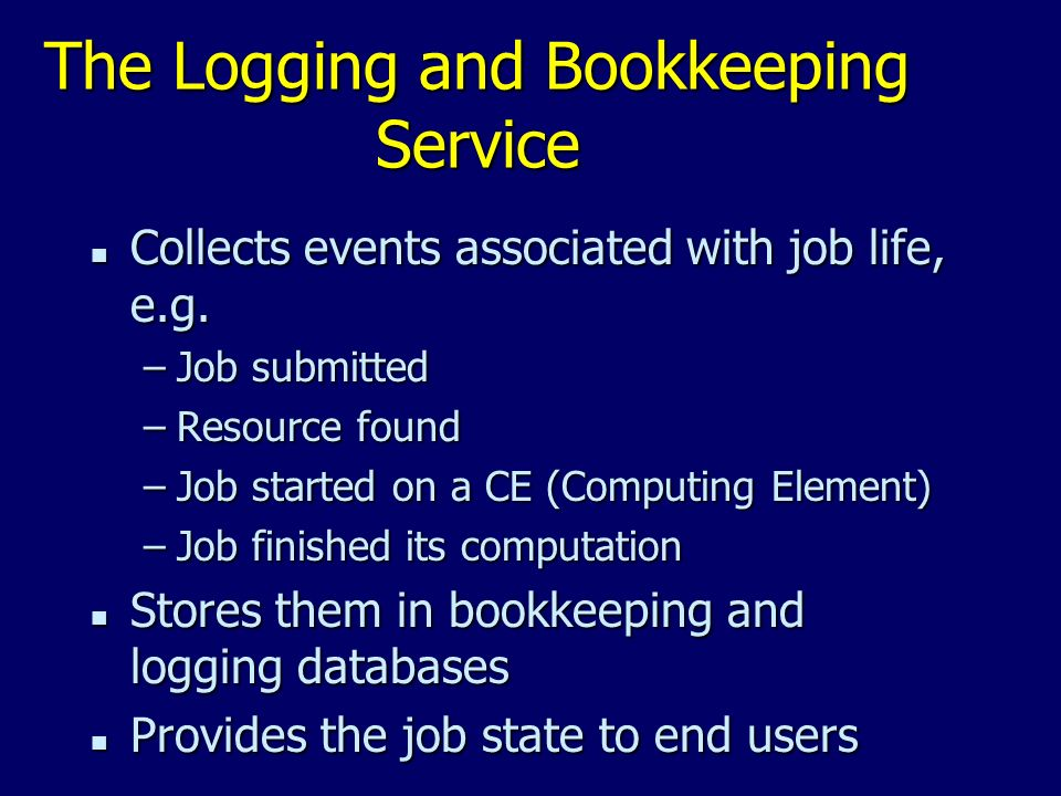 The Logging and Bookkeeping Service n Collects events associated with job life, e.g.