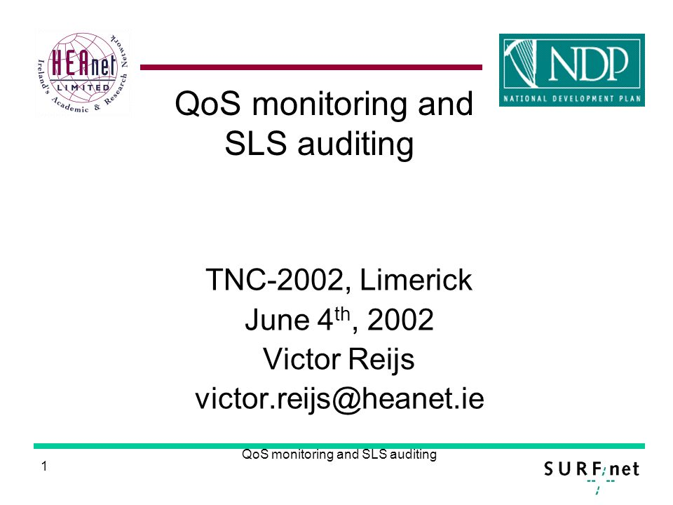 1 QoS monitoring and SLS auditing TNC-2002, Limerick June 4 th, 2002 Victor Reijs victor.reijs@heanet.ie