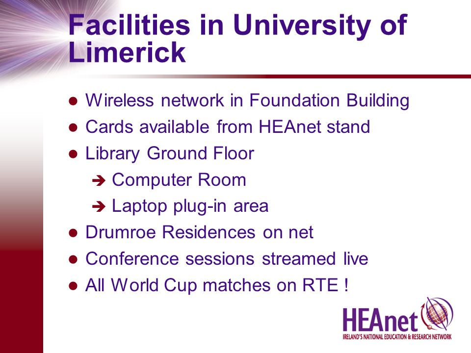 Facilities in University of Limerick Wireless network in Foundation Building Cards available from HEAnet stand Library Ground Floor Computer Room Lapt