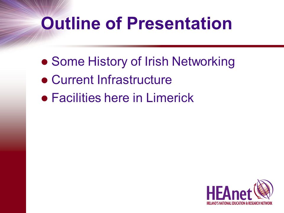 Outline of Presentation Some History of Irish Networking Current Infrastructure Facilities here in Limerick