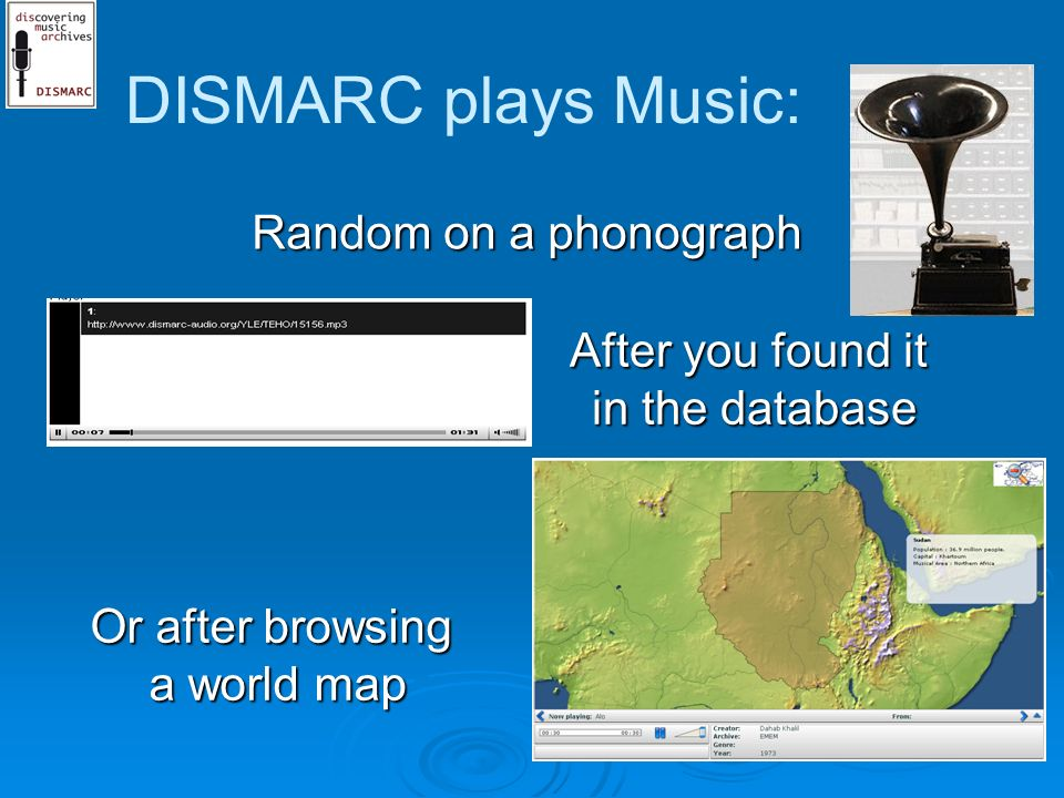 Random on a phonograph DISMARC plays Music: After you found it in the database in the database Or after browsing a world map a world map