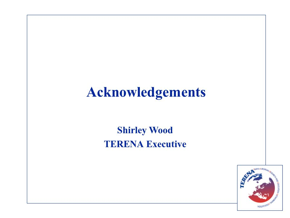 Acknowledgements Shirley Wood TERENA Executive