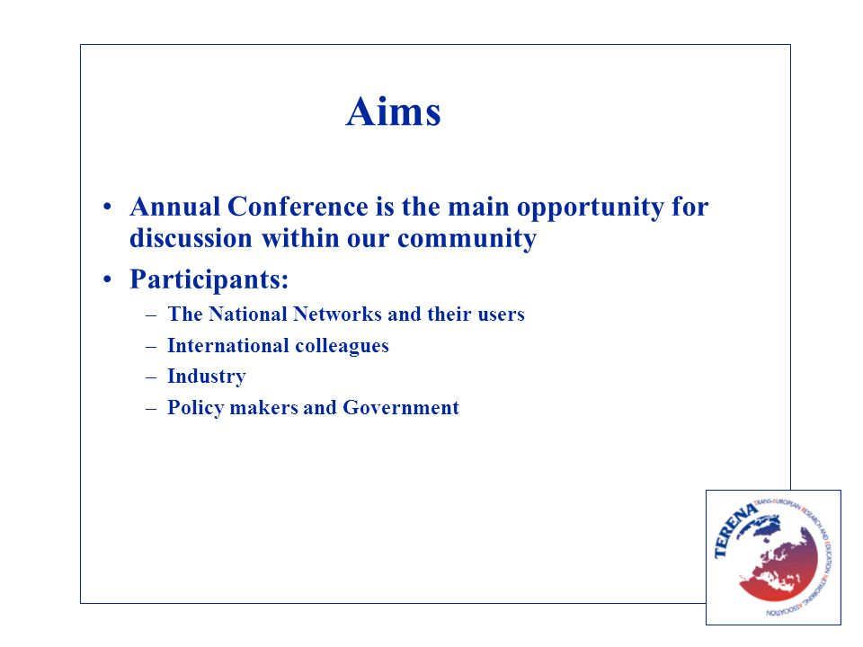 Aims Annual Conference is the main opportunity for discussion within our community Participants: –The National Networks and their users –International colleagues –Industry –Policy makers and Government
