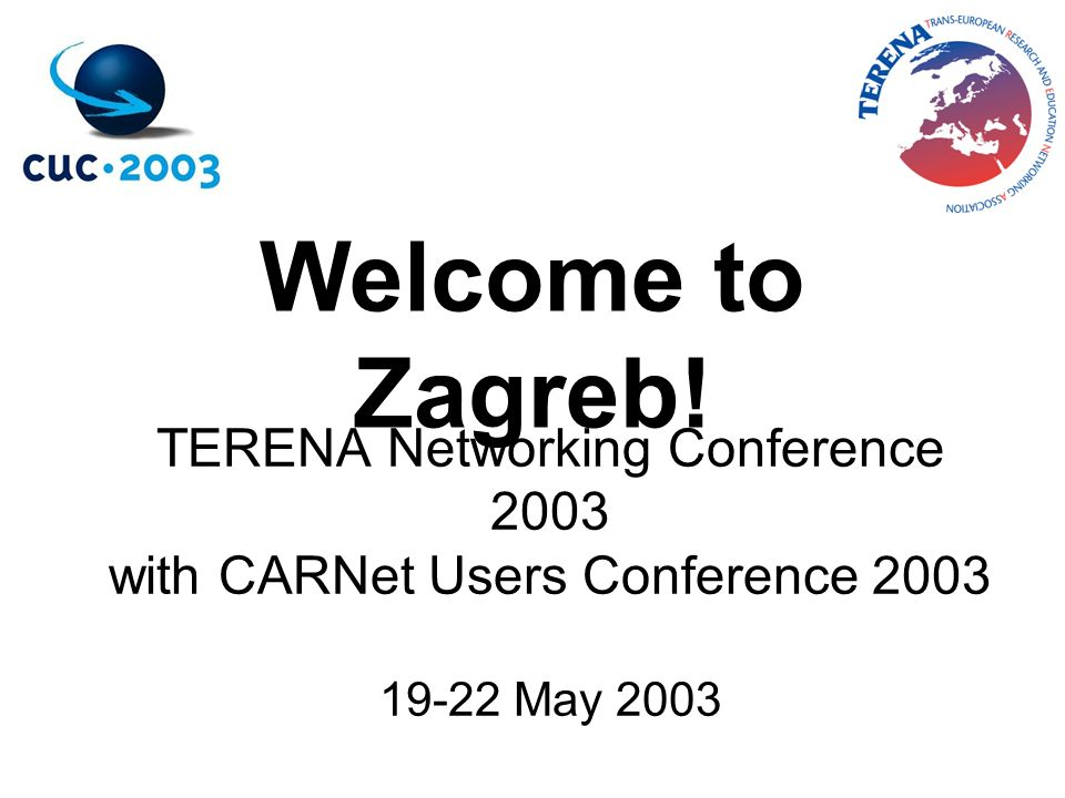 TERENA Networking Conference 2003 with CARNet Users Conference 2003 19-22 May 2003 Welcome to Zagreb!