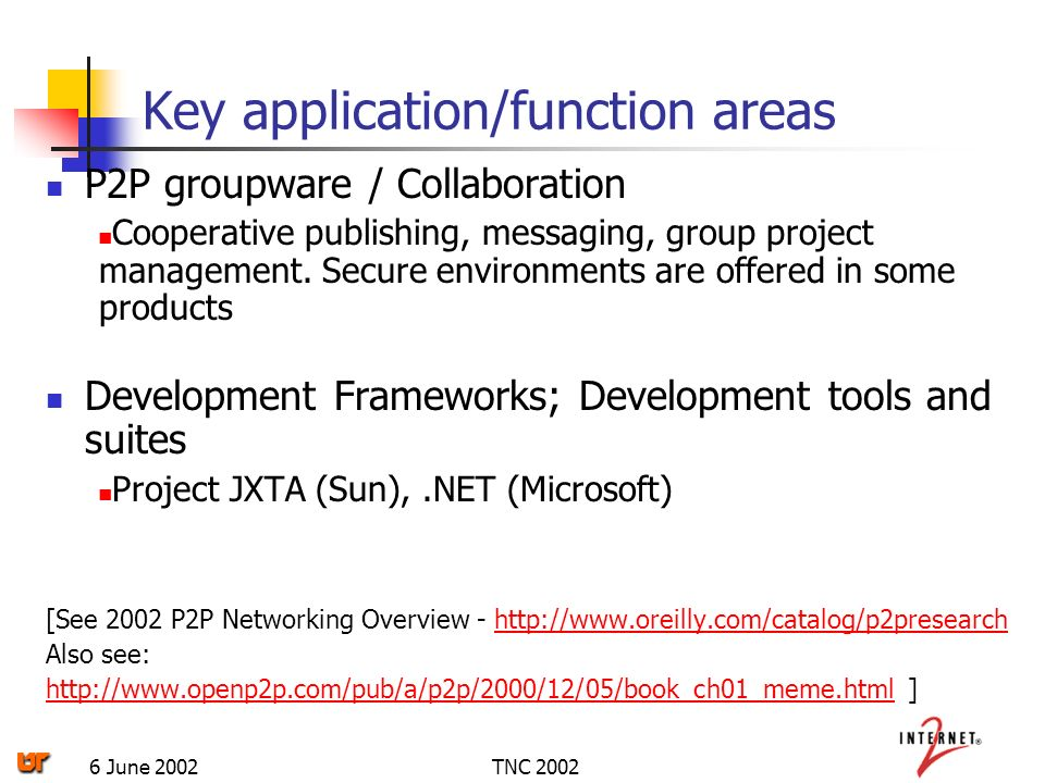 TNC 20026 June 2002 Key application/function areas P2P groupware / Collaboration Cooperative publishing, messaging, group project management.