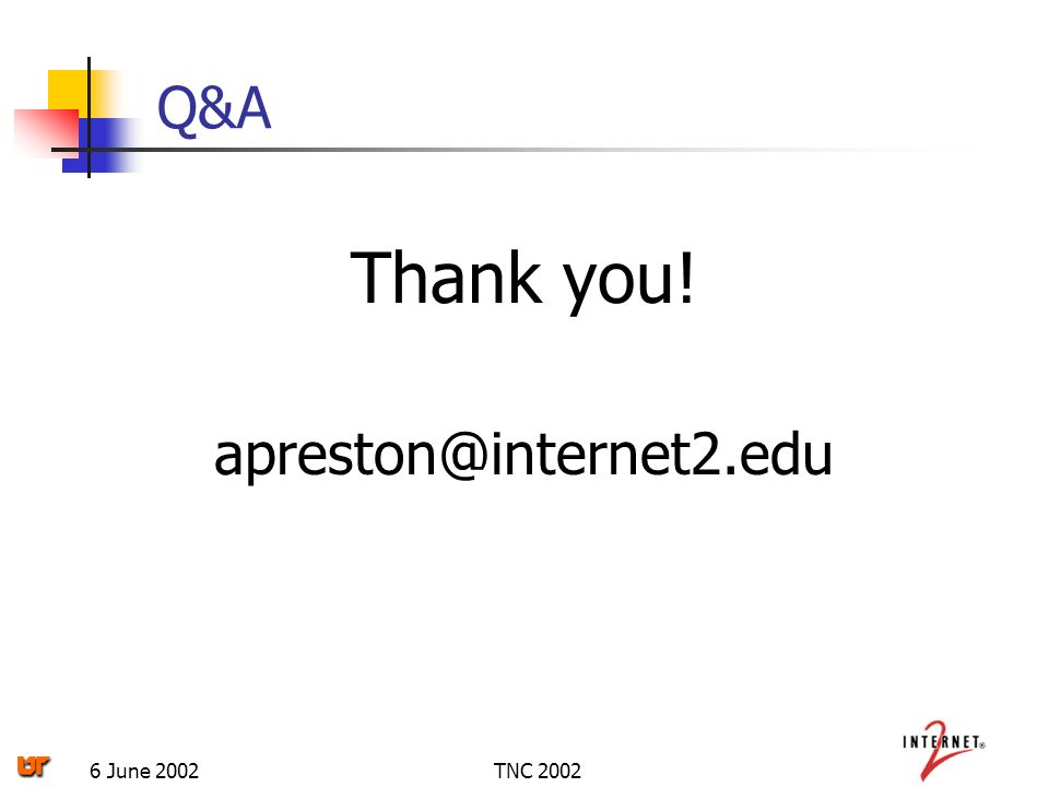 TNC 20026 June 2002 Q&A Thank you! apreston@internet2.edu