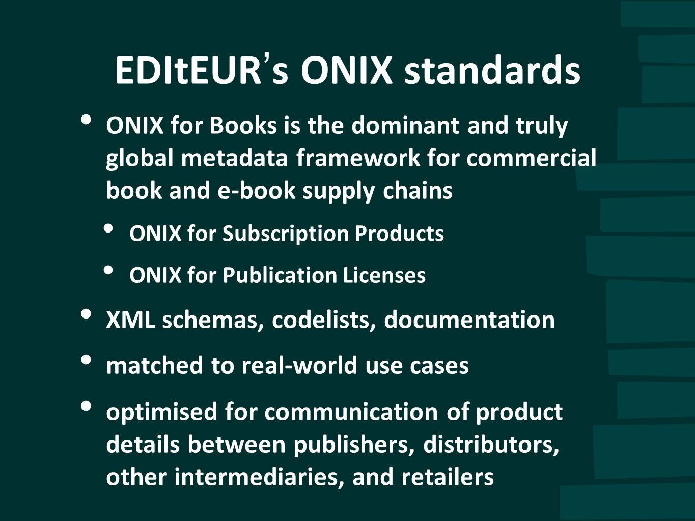 EDItEUR s ONIX standards ONIX for Books is the dominant and truly global metadata framework for commercial book and e-book supply chains ONIX for Subs