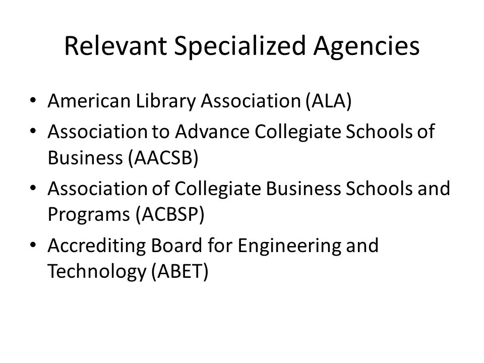 Relevant Specialized Agencies American Library Association (ALA) Association to Advance Collegiate Schools of Business (AACSB) Association of Collegia