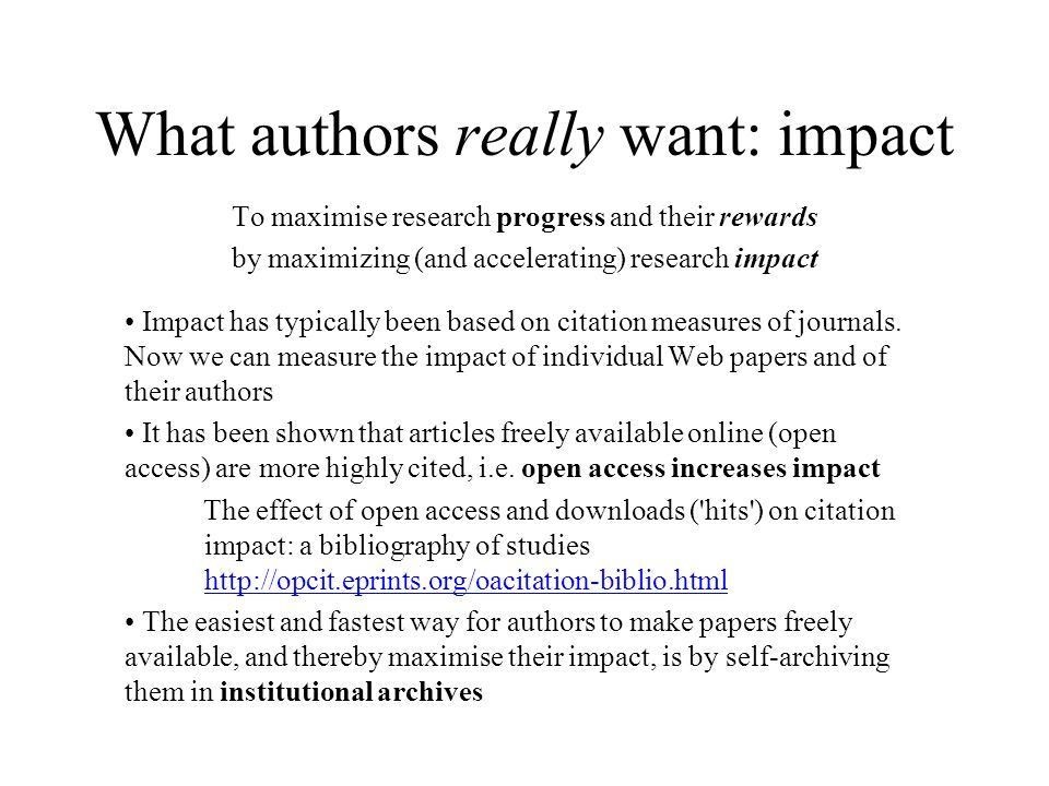 What authors really want: impact To maximise research progress and their rewards by maximizing (and accelerating) research impact Impact has typically been based on citation measures of journals.